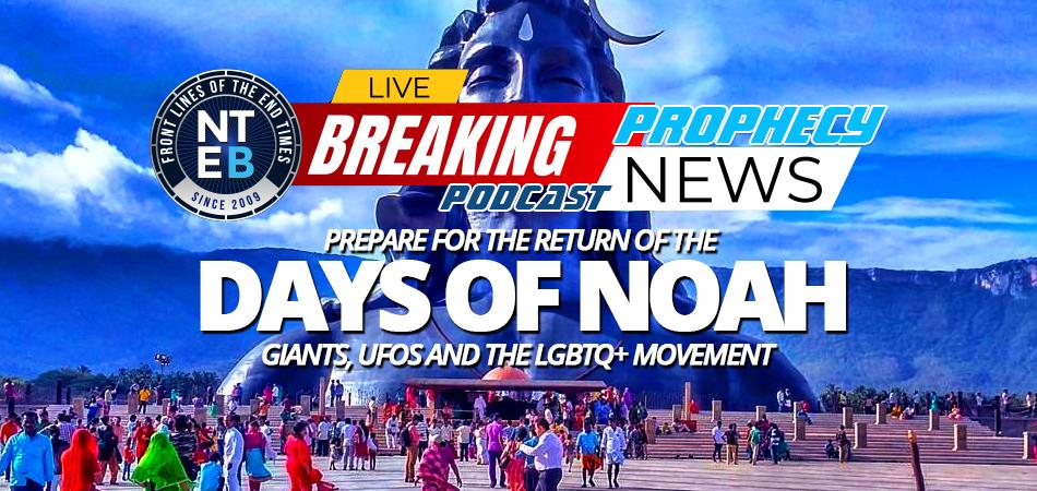 days-of-noah-noe-return-of-genesis-6-giants-ufos-lgbtq-movement-end-times-king-james-bible-prophecy