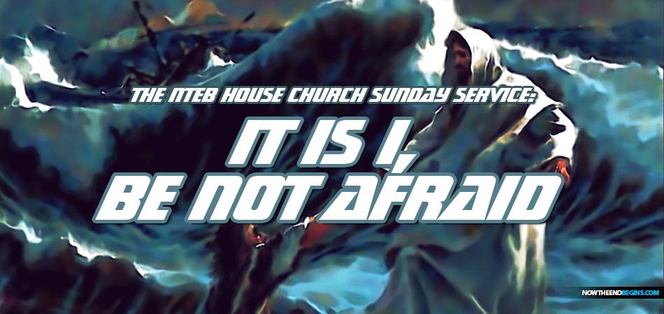 jesus-walks-on-water-be-not-afraid-it-is-i-lord-saviour-messiah-nteb-house-church-sunday-service